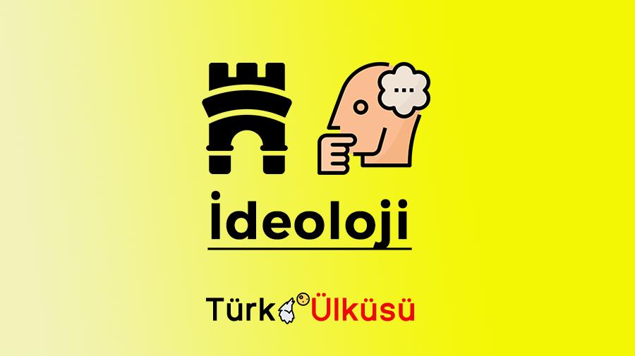 ideoloji nedir tarihçesi özellikleri